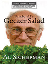 Uncle Al&#39;s Geezer Salad (eBook): A Mixed Bag of Reports on Overlong Repair Projects, Smart Remarks from Dogs, and a Whole Lot of One Man&#39;s Decline into Mental Cottage Cheese